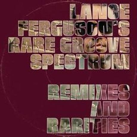 予約 - Lance Ferguson / Rare Groove Spectrum - Remixes and Rarities  [12inch]
