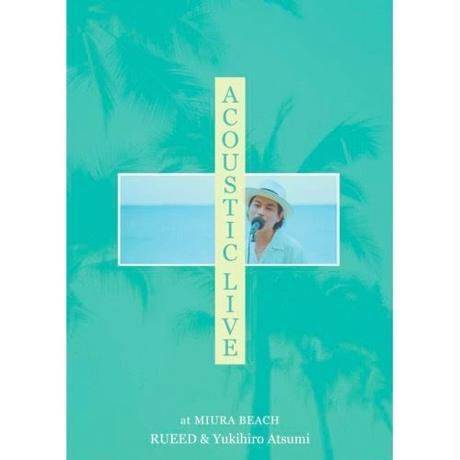 1/30 - RUEED x ATSUMI YUKIHIRO / ACOUSTIC LIVE AT MIURA BEACH [DVD]