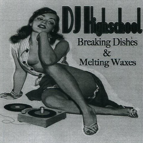 DJ HIGHSCHOOL / Breaking Dishes & Melting Waxes [MIX CDR]