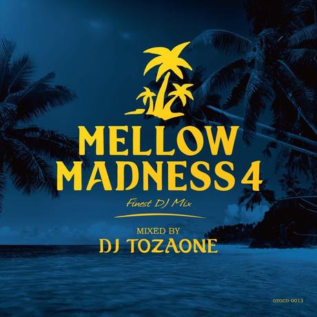 DJ TOZAONE / Mellow Madness 4 [MIX CD]