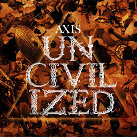 AXIS / UNCIVILIZED [CD]