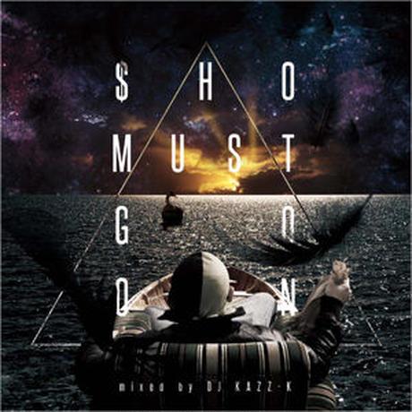 "DJ KAZZ-K / ""SHO MUST GO ON"" mixed by DJ KAZZ-K [CD]"
