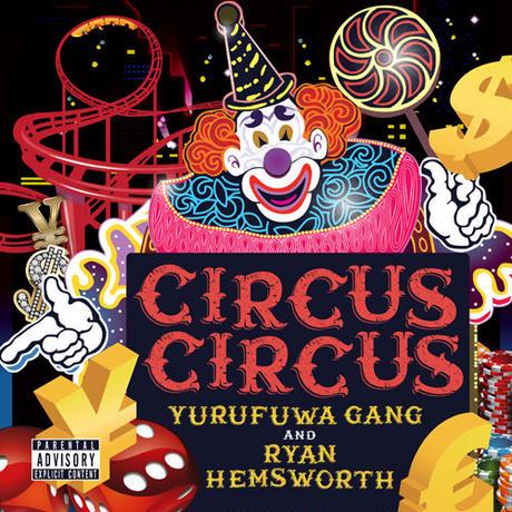10月下旬 - ゆるふわギャング & Ryan Hemsworth / CIRCUS CIRCUS [LP]