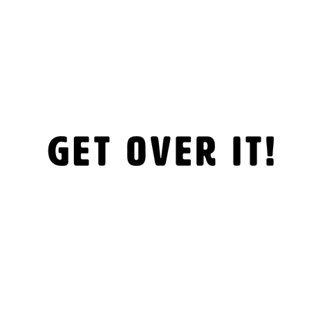 GET OVER IT!|WHITE ON BLACK