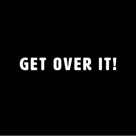 GET OVER IT!|BLACK ON WHITE