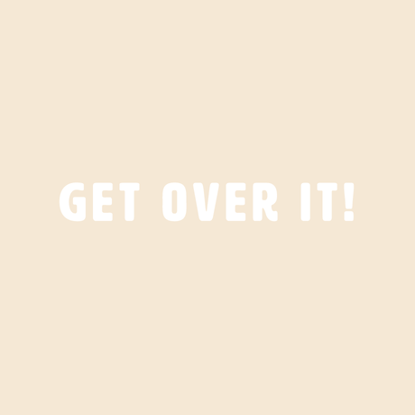 GET OVER IT!|WHITE ON WHITE