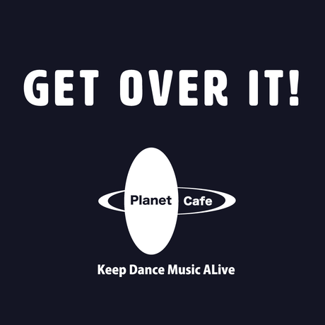 GET OVER IT!|Planet Cafe