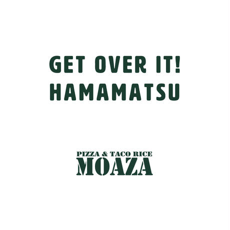 GET OVER IT! HAMAMATSU|MOAZA