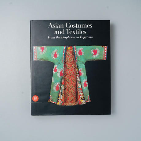 Asian Costumes and Textiles From the Bosphorus to  Fujiyama