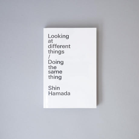 [新刊]  Looking at different things/Doing the same things / 濱田晋(Shin Hamada)