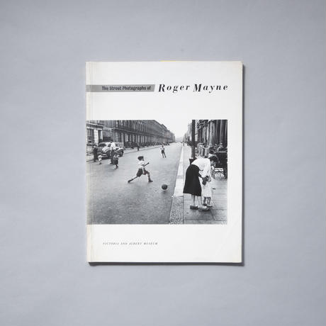 The Street Photographs of Roger Mayne / Roger Mayne(ロジャー・メイン)