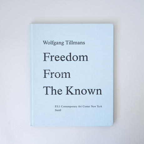 Freedom From The Known / Wolfgang Tillmans(ヴォルフガング・ティルマンス)