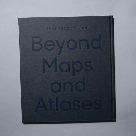 beyond maps and atlases / Bertien van Manen (ベルティアン・ファン・マネン)