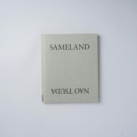 SAMELAND / 津田直(Nao Tsuda)
