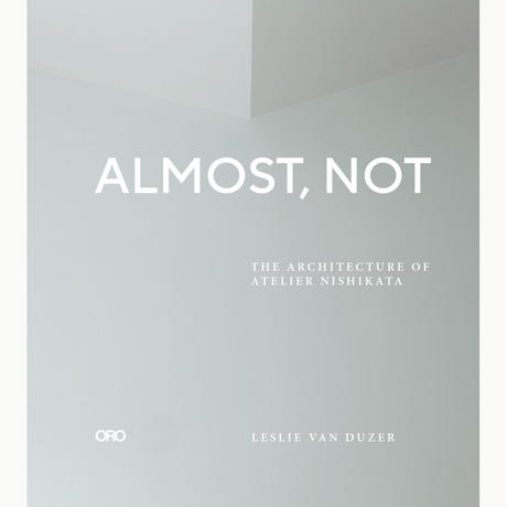 Almost, Not: The Architecture of Atelier Nishikata by Leslie Van Duzer with Japanese Booklet