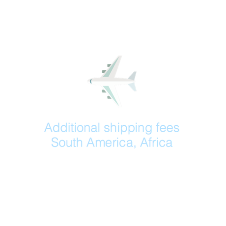 Additional shipping fees: South America, Africa