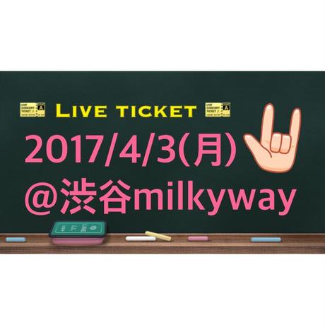 2017/4/3(月)@渋谷milkyway、Live ticket‼︎