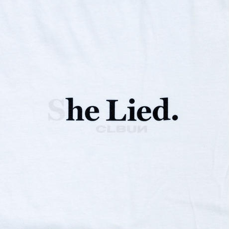 She Lied  Tee Shirt/ WHT