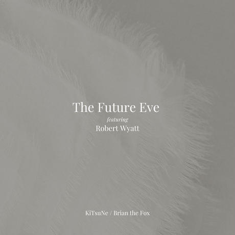 The Future Eve featuring Robert Wyatt - KiTsuNe / Brian The Fox (2CD)