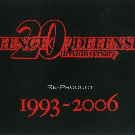 FENCE OF DEFENSE 20th Anniversary RE-PRODUCT 1993〜2006