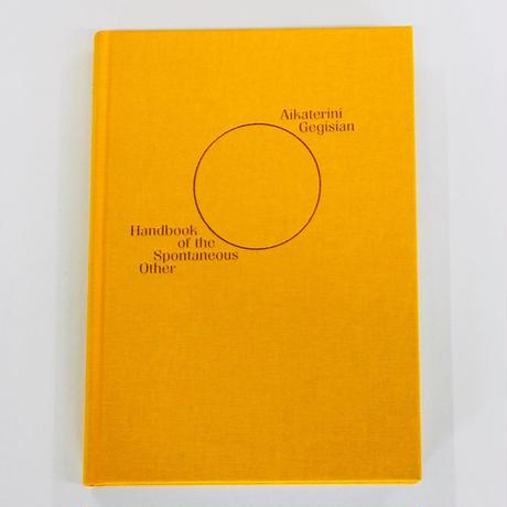 Aikaterini Gegisian『HANDBOOK OF THE SPONTANEOUS OTHER』