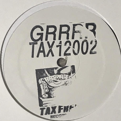 GRRRR - TAX12002 [12][TAX FREE RECORDS] ⇨珍妙ダンスホール。