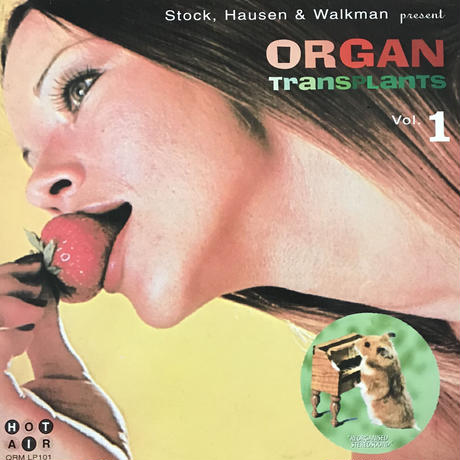 Stock, Hausen & Walkman - Organ Transplants Vol. 1 [LP +EP][Hot Air] ⇨エロ?トロピカル?痛快コラージュ!