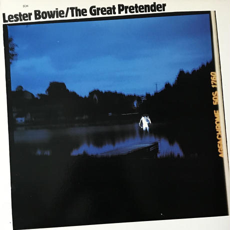 Lester Bowie - The Great Pretender [LP][ECM] ⇨Art Ensemble Of Chaicagoのトランペット奏者。泣けるトランペット。