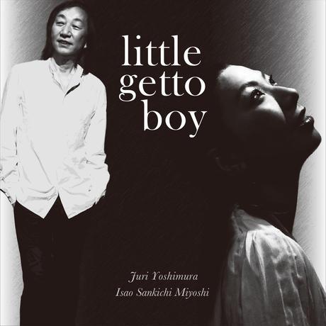 """吉村樹里・ 三好""""3吉""""功郎 / little ghetto boy(GC-116)"""