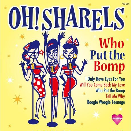 Oh!Sharels / Who Put the Bomp (GC-061)