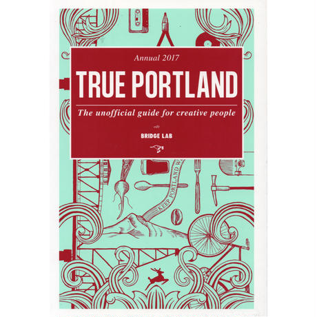 TRUE PORTLAND: The Unofficial Guide for Creative People Annual 2017