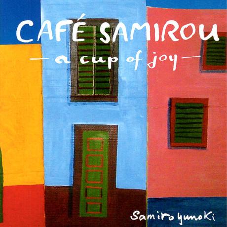 CAFE SAMIROU - a cup of joy - / Samiro Yunoki