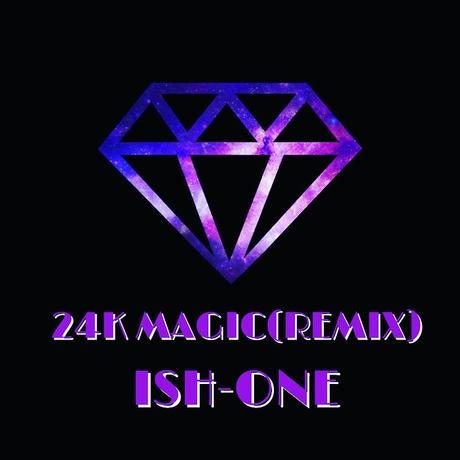 【FREE DL】24K MAGIC(2MVCH remix) / ISH-ONE