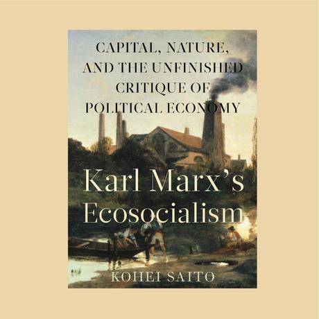 《ドイッチャー記念賞受賞作品》斎藤幸平 Karl Marx's Ecosocialism