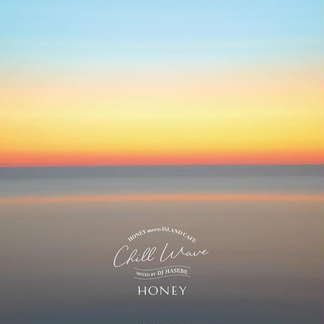 HONEY meets ISLAND CAFE -Chill Wave- mixed by DJ HASEBE