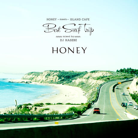 HONEY meets ISLAND CAFE 〜Best Surf Trip〜 mixed by DJ HASEBE