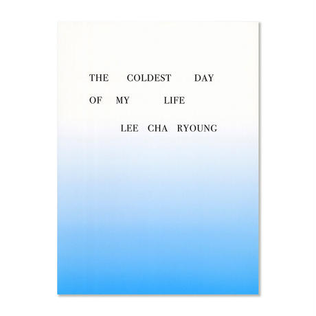 The coldest day of my life  /  Lee Cha Ryoung