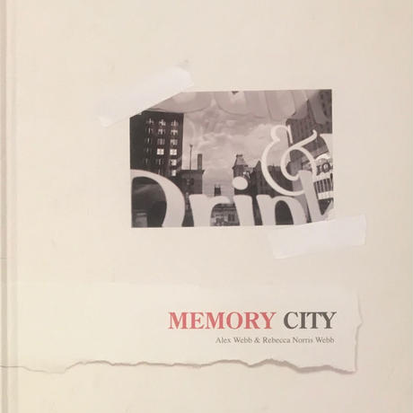 MEMORY CITY / Alex Webb & Rebecca Norris Webb