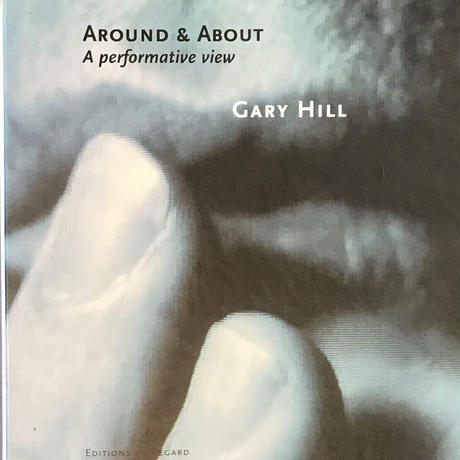 AROUND & ABOUT A performative view / GARY HILL