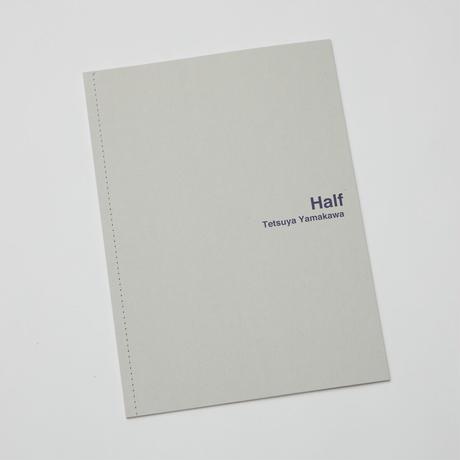 「Half」Tetsuya Yamakawa ZINE