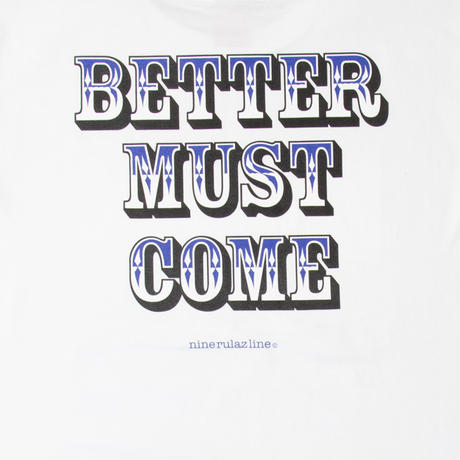 Better Must Come Tee