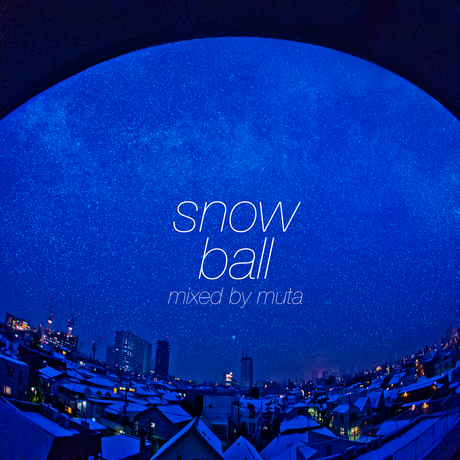 snowball / mixed by muta【MIX】