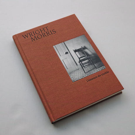 Wright Morris / L'essence du visible