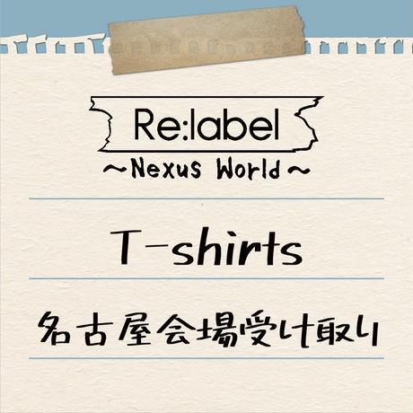 【名古屋会場受け取り】Re:label 1st tour ~Nexus World ~T-Shirts