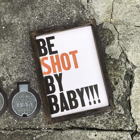 BE SHOT BY BABY!!!