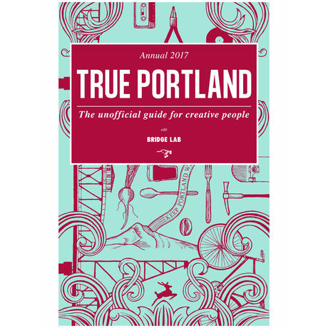 【英語版】『TRUE PORTLAND: The Unofficial Guide for Creative People Annual 2017』