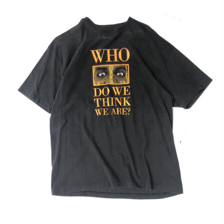 """90's """"WHO DO WE THINK WE ARE Tee""""   (spice)"""