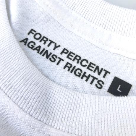 FORTY PERCENT AGAINST RIGHTS / MY LIFE T-SHIRT (white)