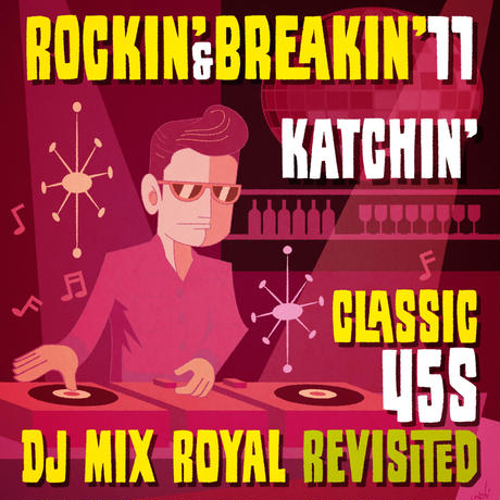 "Rockin' & Breakin'  11 ""Classic 45s DJ MIX Royal Revisited"""