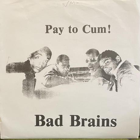 BAD BRAINS / Pay To Cum!